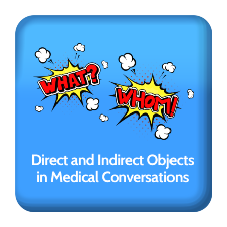 How to use Spanish Direct and Indirect Objects in medical conversations
