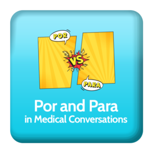 How to use Por and Para in medical Spanish conversations